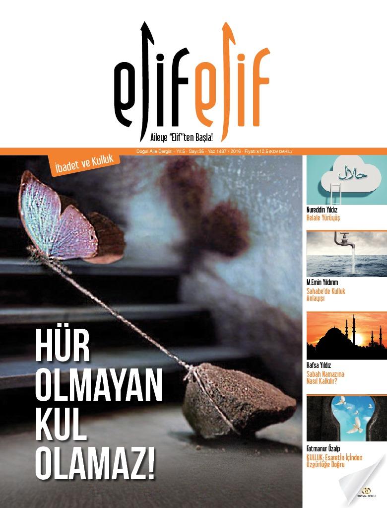 ElifElif Dergisi - Sayı:35 Hür Olmayan Kul Olamaz (İbadet ve Kulluk Sayısı)