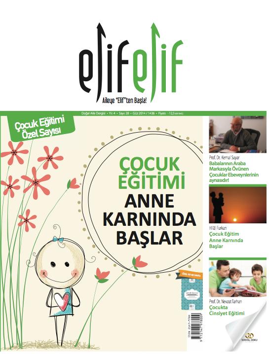 ElifElif Dergisi - Sayı:28 Çocuk Eğitimi Anne Karnında Başlar ( Çocuk Eğitimi Özel Sayısı )
