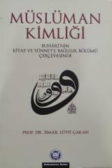 Müslüman Kimliği - Buhârînin Kitap Ve Sünnete Bağlılık Bölümü Çerçevesinde